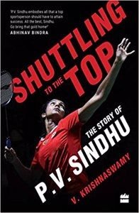 Cover page of the book 'SHUTTLING TO THE TOP: THE STORY OF PV SINDHU'