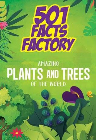 Full size cover page of the book '501 FACTS FACTORY : AMAZING PLANTS AND TREES OF THE WORLD'